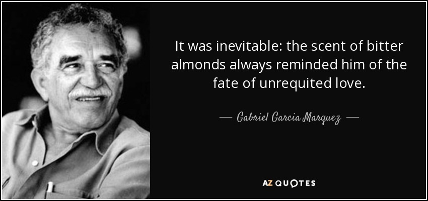 quote-it-was-inevitable-the-scent-of-bitter-almonds-always-reminded-him-of-the-fate-of-unrequited-gabriel-garcia-marquez-34-77-45