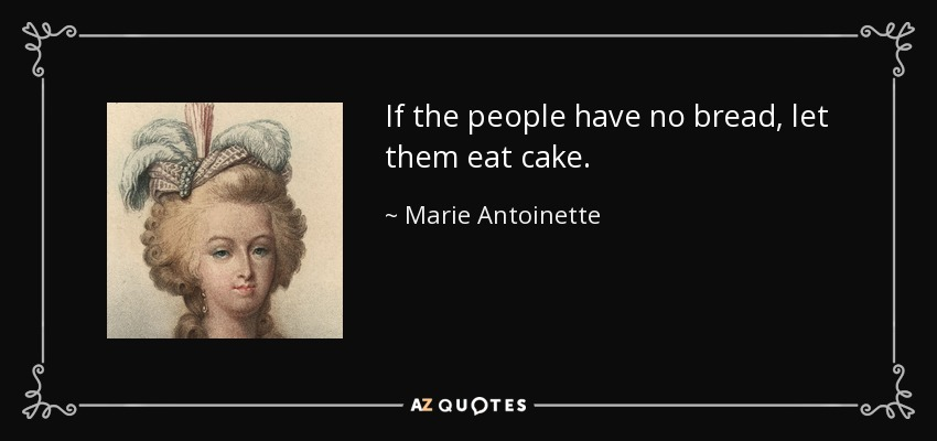quote-if-the-people-have-no-bread-let-them-eat-cake-marie-antoinette-66-11-58