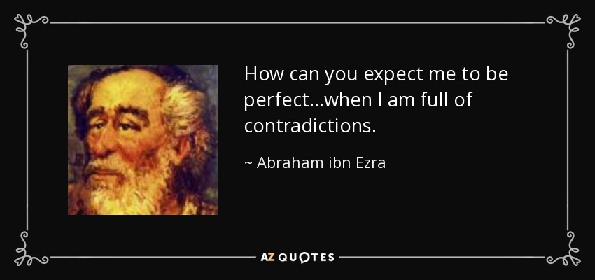 quote-how-can-you-expect-me-to-be-perfect-when-i-am-full-of-contradictions-abraham-ibn-ezra-138-52-80